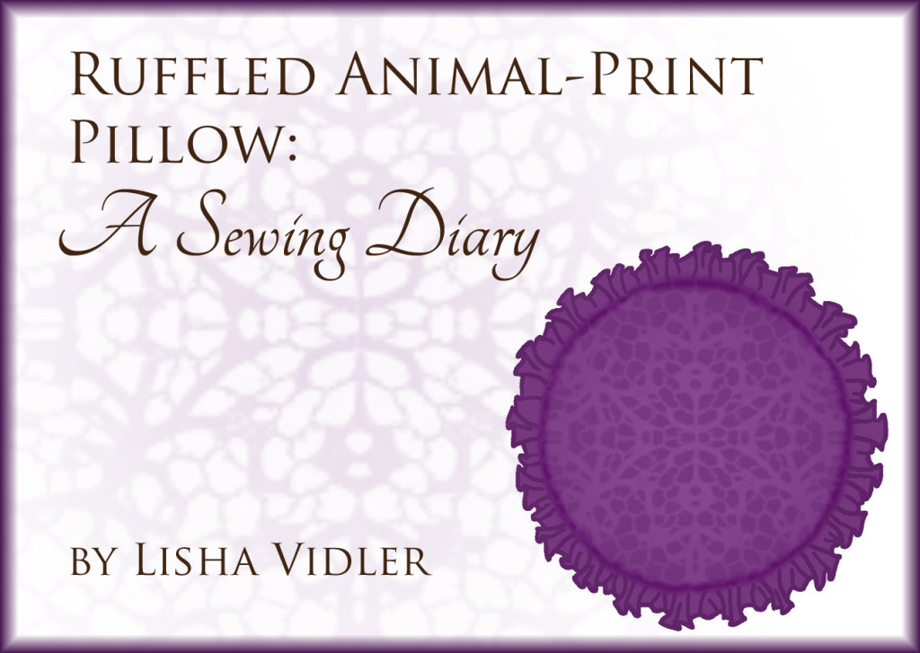 Ruffled Animal-Print Pillow: A Sewing Diary