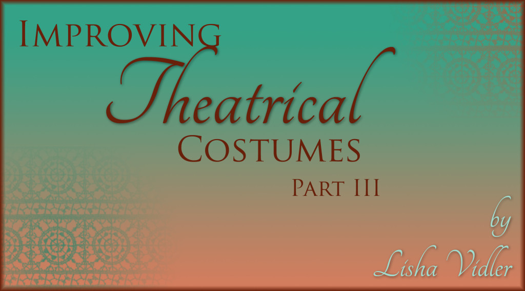 Improving Theatrical Costumes, Part III
